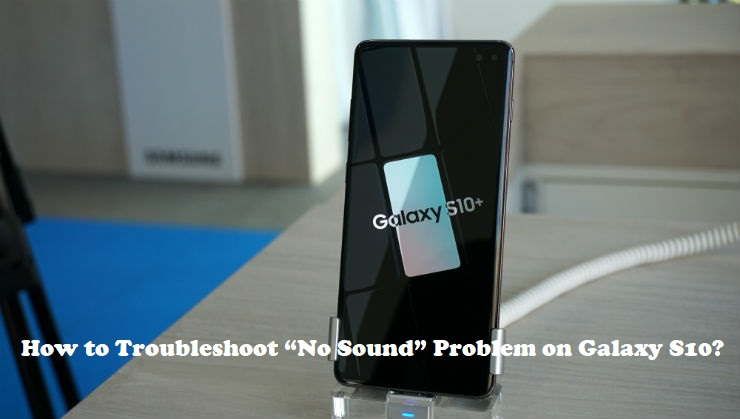 "How to Troubleshoot ""No Sound"" Problem on Galaxy S10? - Norton.com/setup"